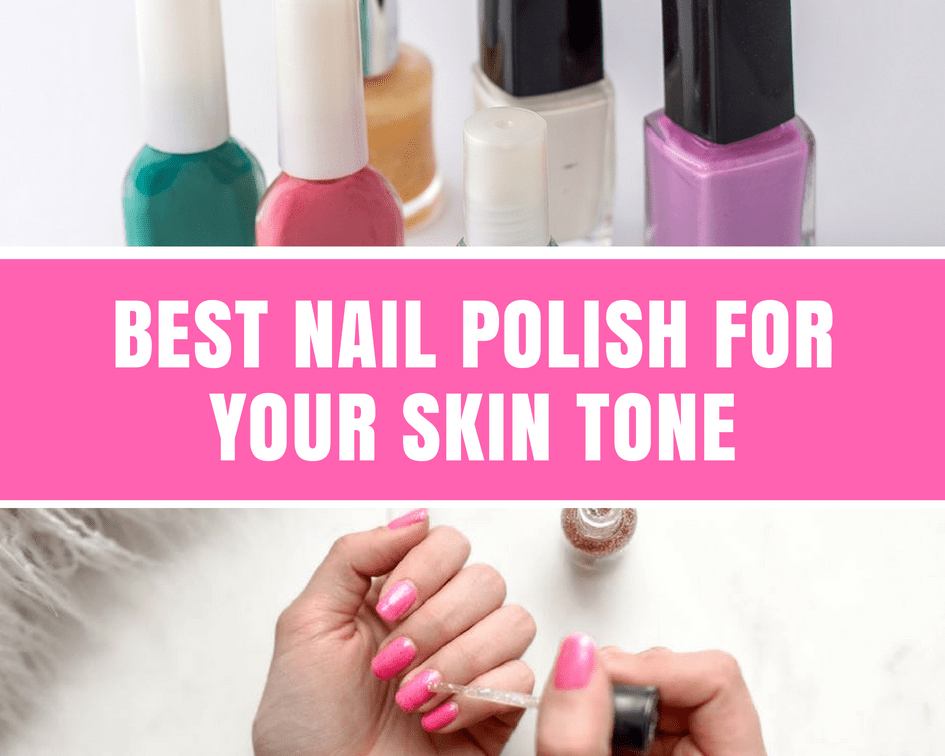 BEST NAIL POLISH FOR YOUR SKIN TONE